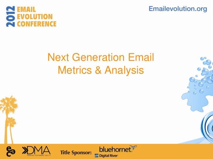 4. Metrics: Next Generation Email Metrics & Analysis