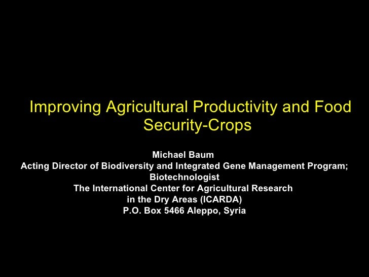 Improving Agricultural Productivity and Food Security-Crops, presented by Dr. Michael Baum, ICARDA