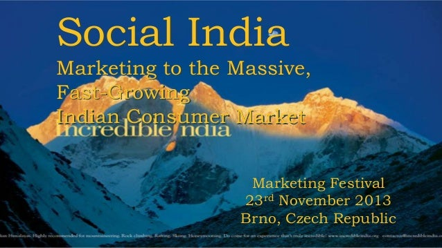 Social India Marketing to the Massive, Fast-Growing Indian Consumer Market Marketing Festival 23rd November 2013 Brno, Cze...