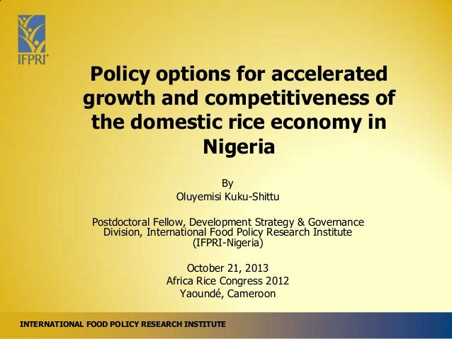 Policy options for accelerated growth and competitiveness of the domestic rice economy in Nigeria By Oluyemisi Kuku-Shittu...