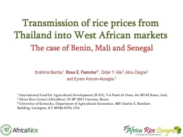 Transmission of rice prices from Thailand into West African markets The case of Benin, Mali and Senegal Ibrahima Bamba1, R...