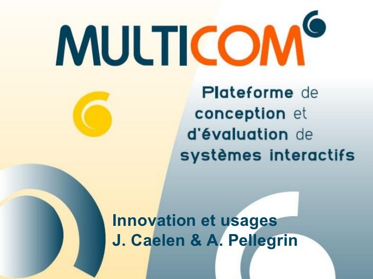 Innovation et usages J. Caelen & A. Pellegrin