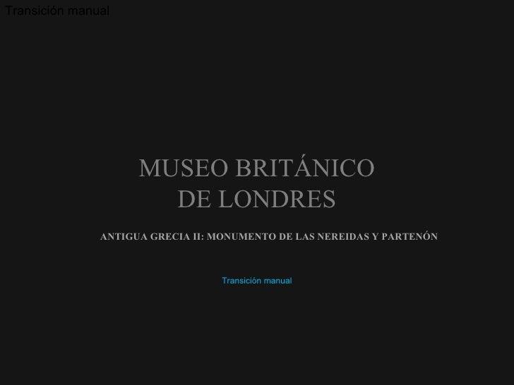 ANTIGUA GRECIA II: MONUMENTO DE LAS NEREIDAS Y PARTENÓN Transición manual MUSEO BRITÁNICO DE LONDRES Transición manual