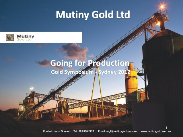 Mutiny Gold Ltd     Going for Production      Gold Symposium - Sydney 2012                                                ...