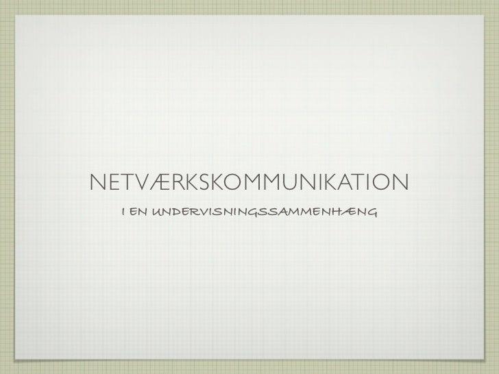 NETVÆRKSKOMMUNIKATION  I EN UNDERVISNINGSSAMMENHÆNG