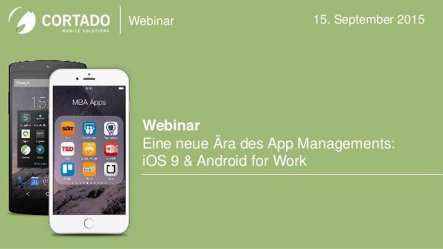 Webinar Webinar Eine neue Ära des App Managements: iOS 9 & Android for Work 15. September 2015