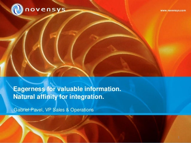1 Eagerness for valuable information. Natural affinity for integration. www.novensys.com Gabriel Pavel, VP Sales & Operati...