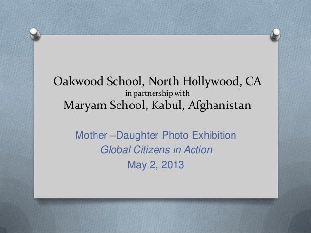 Oakwood School, North Hollywood, CA in partnership with Maryam School, Kabul, Afghanistan Mother –Daughter Photo Exhibitio...