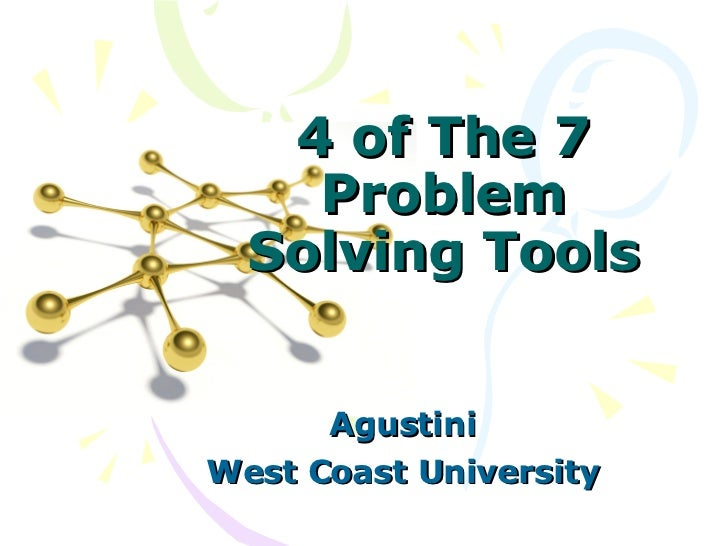 4 of The 7 Problem Solving Tools Agustini West Coast University