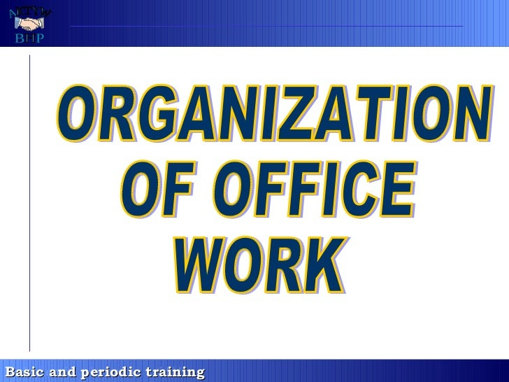 ORGANIZATION OF OFFICE  WORK