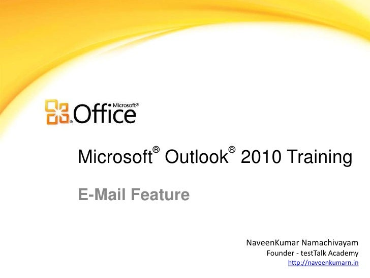 ®       ®Microsoft Outlook 2010 TrainingE-Mail Feature                     NaveenKumar Namachivayam                       ...