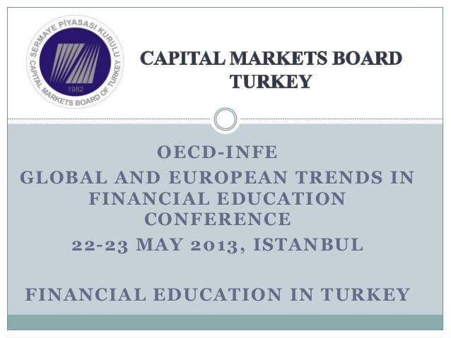 OECD-INFE GLOBAL AND EUROPEAN TRENDS IN FINANCIAL EDUCATION CONFERENCE 22-23 MAY 2013, ISTANBUL FINANCIAL EDUCATION IN TUR...