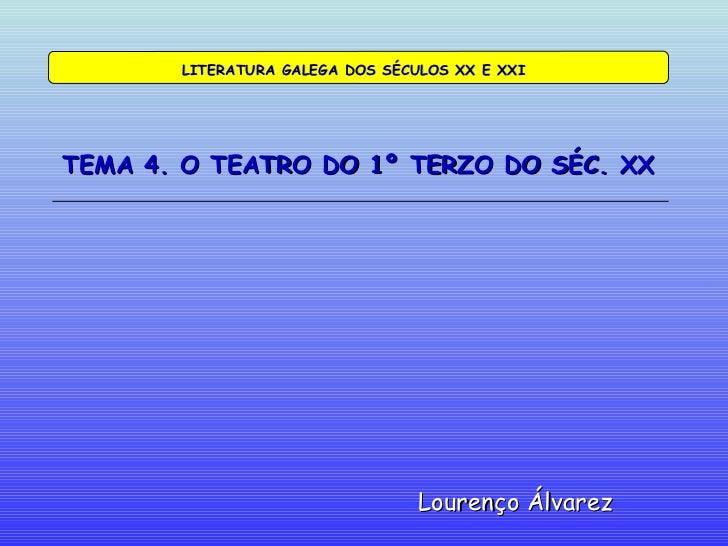TEMA 4. O TEATRO DO 1º TERZO DO SÉC. XX Lourenço Álvarez LITERATURA GALEGA DOS SÉCULOS XX E XXI