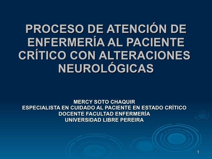 PROCESO DE ATENCIÓN DE ENFERMERÍA AL PACIENTE CRÍTICO CON ALTERACIONES  NEUROLÓGICAS MERCY SOTO CHAQUIR ESPECIALISTA EN CU...
