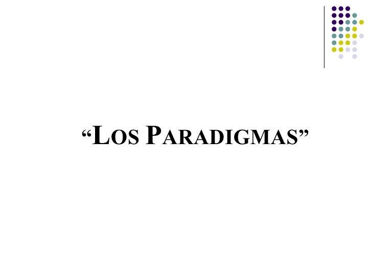 """""""LOS PARADIGMAS"""""""