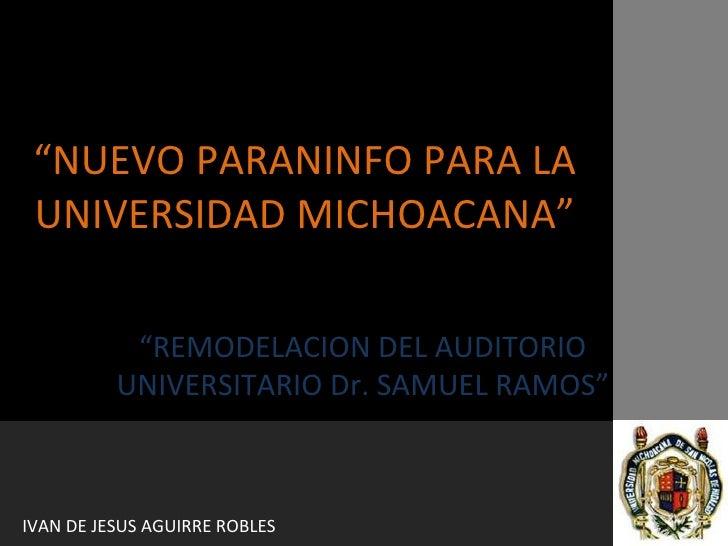 """"""" NUEVO PARANINFO PARA LA UNIVERSIDAD MICHOACANA"""" """" REMODELACION DEL AUDITORIO UNIVERSITARIO Dr. SAMUEL RAMOS"""" IVAN DE JES..."""