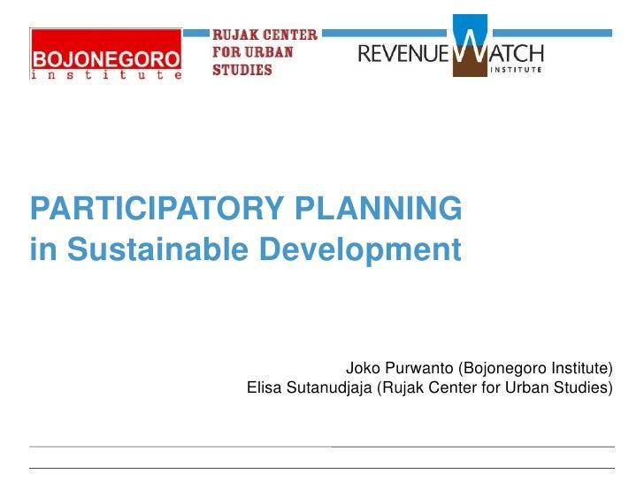 PARTICIPATORY PLANNINGin Sustainable Development                          Joko Purwanto (Bojonegoro Institute)            ...