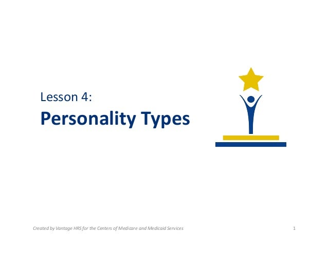 Lesson	   4:	   	     Personality	   Types	     Created	   by	   Vantage	   HRS	   for	   the	   Centers	   of	   Medicare...