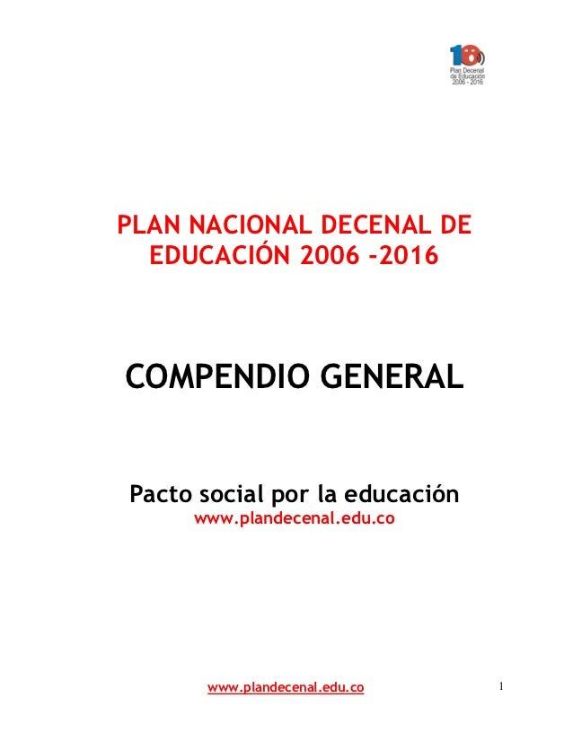 PLAN NACIONAL DECENAL DE  EDUCACIÓN 2006 -2016COMPENDIO GENERALPacto social por la educación     www.plandecenal.edu.co   ...