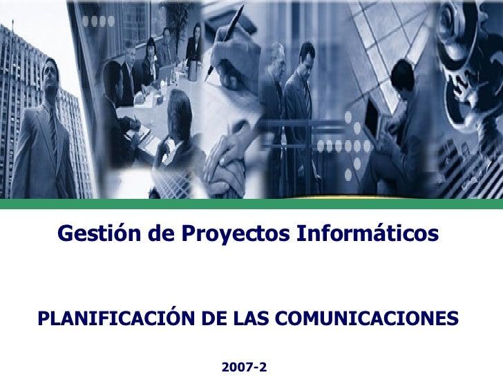 Gestión de Proyectos Informáticos PLANIFICACIÓN DE LAS COMUNICACIONES 2007-2