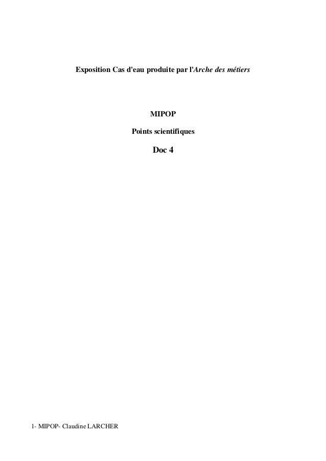 Exposition Cas d'eau produite par l'Arche des métiers  MIPOP  Points scientifiques  Doc 4  1- MIPOP- Claudine LARCHER