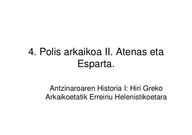 4. Polis arkaikoa II. Atenas etaEsparta.Antzinaroaren Historia I: Hiri GrekoArkaikoetatik Erreinu Helenistikoetara