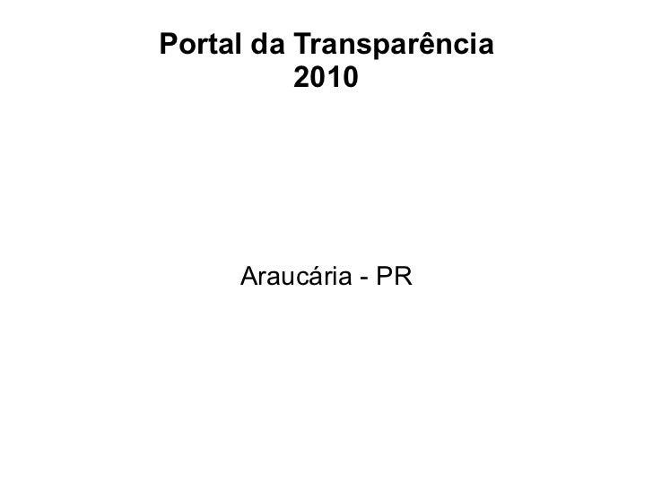 Portal da Transparência          2010     Araucária - PR