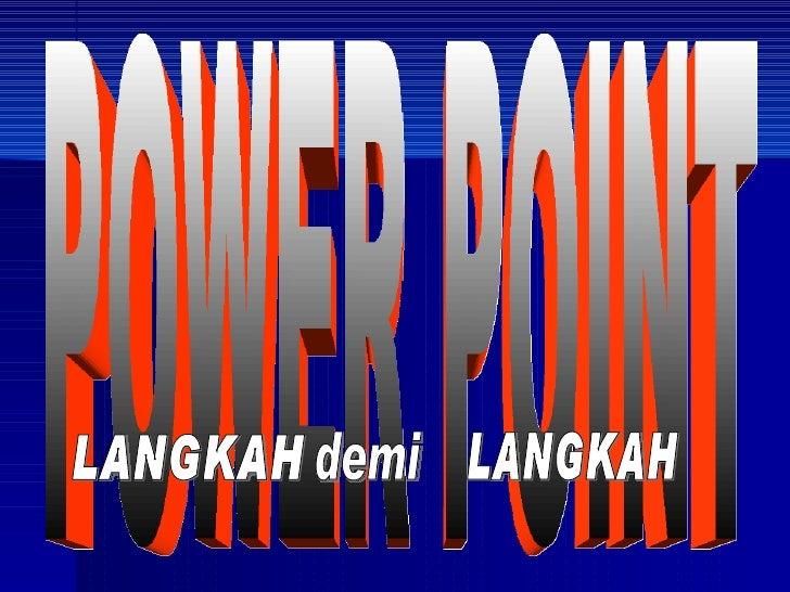 POWER POINT LANGKAH  demi LANGKAH