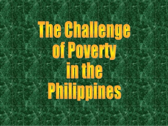 4   ppt on the challenge of poverty (short version) by bp broderick pabillo