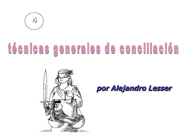 técnicas generales de conciliación por Alejandro Lesser 4