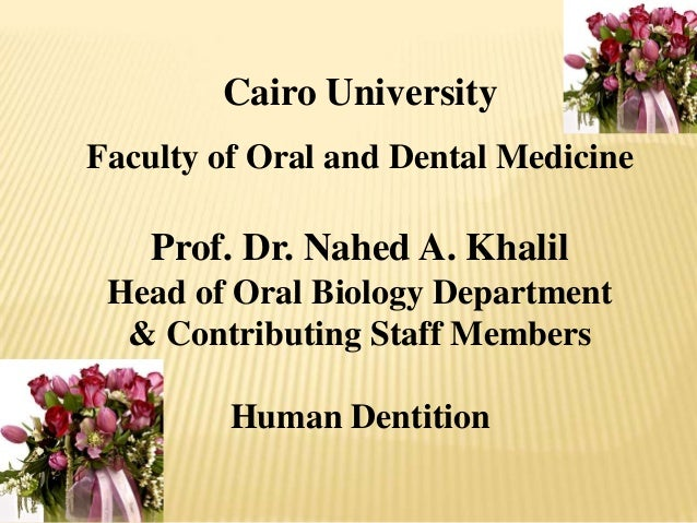 Cairo University Faculty of Oral and Dental Medicine  Prof. Dr. Nahed A. Khalil Head of Oral Biology Department & Contribu...