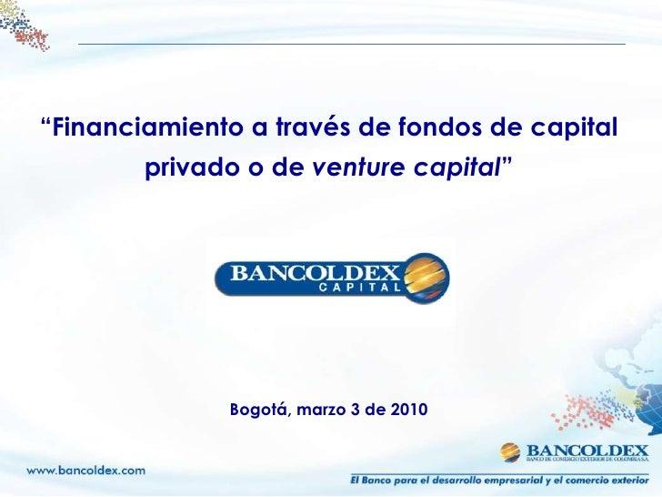 """Financiamiento a través de fondos de capital         privado o de venture capital""                   Bogotá, marzo 3 de 2..."