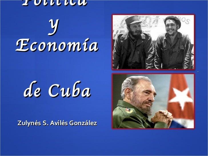 Política  y  Economía  de Cuba <ul><li>Zulynés S. Avilés González </li></ul>
