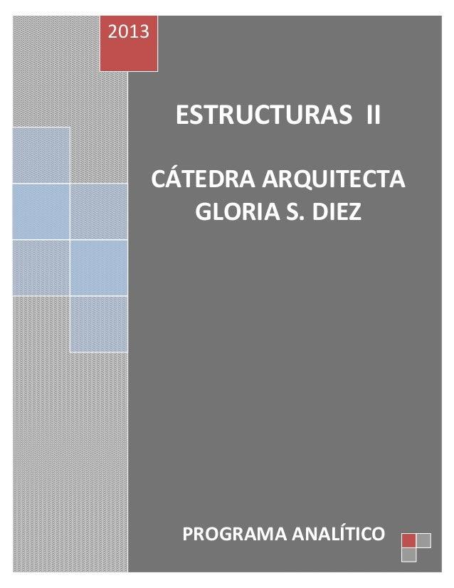 2013        ESTRUCTURAS II       CÁTEDRA ARQUITECTA          GLORIA S. DIEZ         PROGRAMA ANALÍTICO