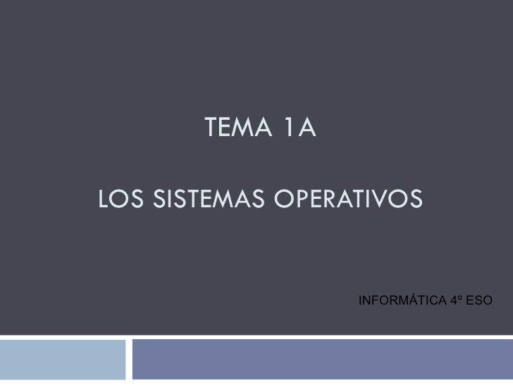 TEMA 1ALOS SISTEMAS OPERATIVOS                  INFORMÁTICA 4º ESO