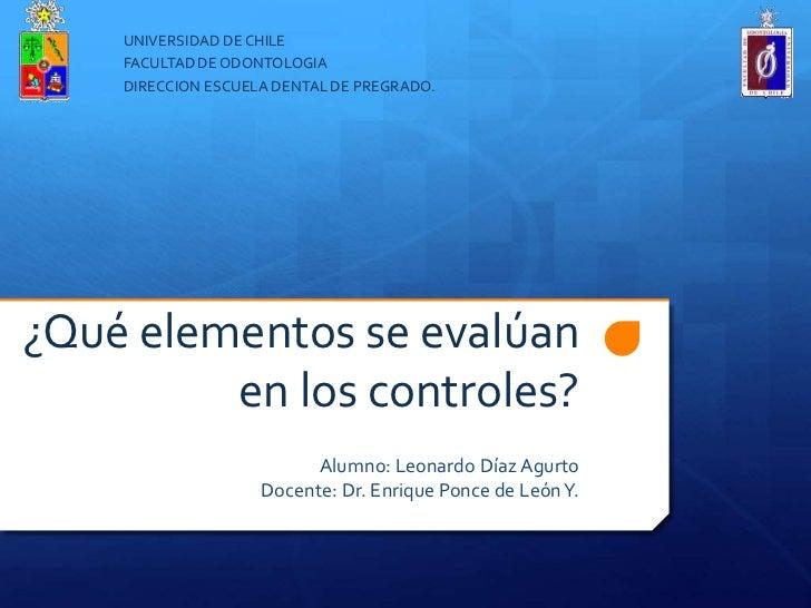 UNIVERSIDAD DE CHILE    FACULTAD DE ODONTOLOGIA    DIRECCION ESCUELA DENTAL DE PREGRADO.¿Qué elementos se evalúan         ...