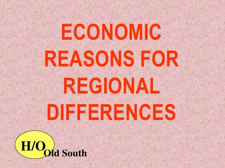 ECONOMIC    REASONS FOR      REGIONAL    DIFFERENCESH/OOld South