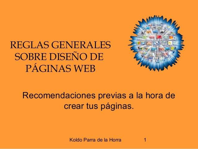 Koldo Parra de la Horra 1 REGLAS GENERALES SOBRE DISEÑO DE PÁGINAS WEB Recomendaciones previas a la hora de crear tus pági...