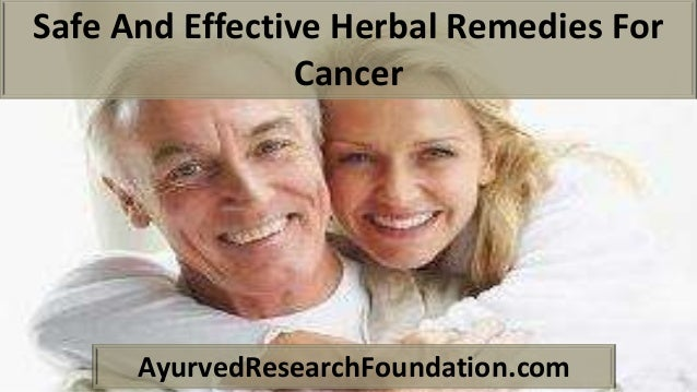 Safe And Effective Herbal Remedies For Cancer AyurvedResearchFoundation.com