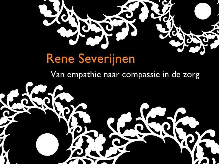 Rene Severijnen Van empathie naar compassie in de zorg