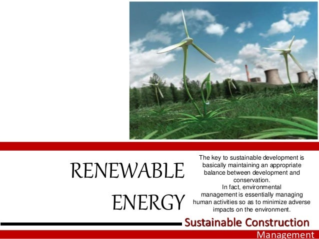 RENEWABLE ENERGY The key to sustainable development is basically maintaining an appropriate balance between development an...