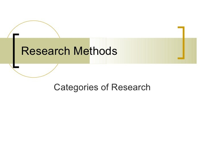 Research Methods     Categories of Research