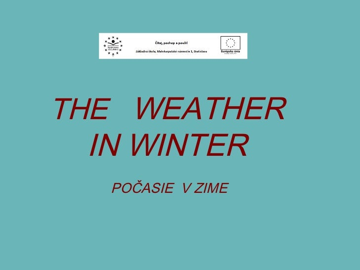 THE  WEATHER  IN WINTER  POČASIE  V ZIME