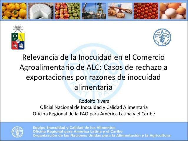 Relevancia de la Inocuidad en el ComercioAgroalimentario de ALC: Casos de rechazo aexportaciones por razones de inocuidada...