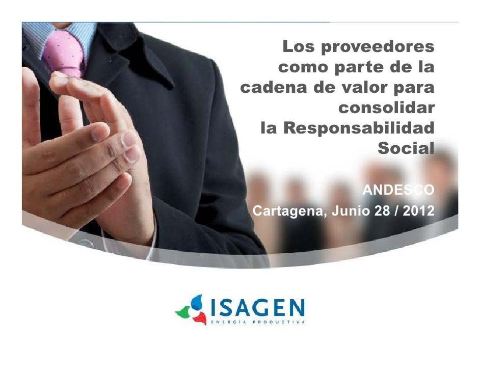 Los proveedores    como parte de lacadena de valor para           consolidar  la Responsabilidad               Social     ...