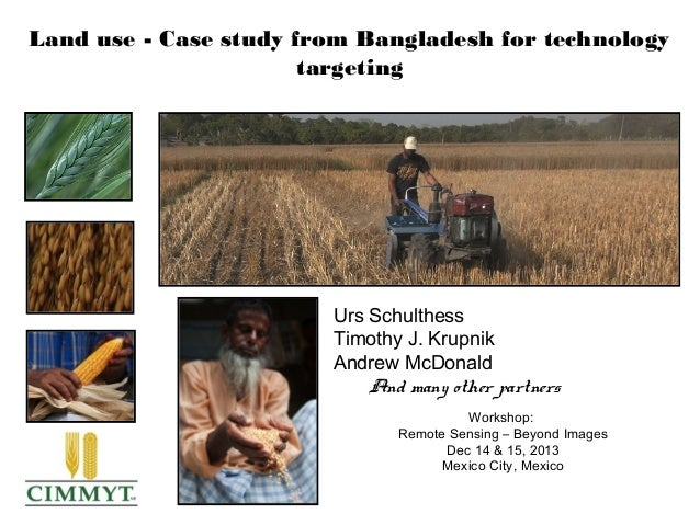 Land use - Case study from Bangladesh for technology targeting  Urs Schulthess Timothy J. Krupnik Andrew McDonald And many...
