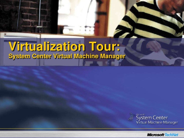 Virtualization Tour:System Center Virtual Machine Manager <br />
