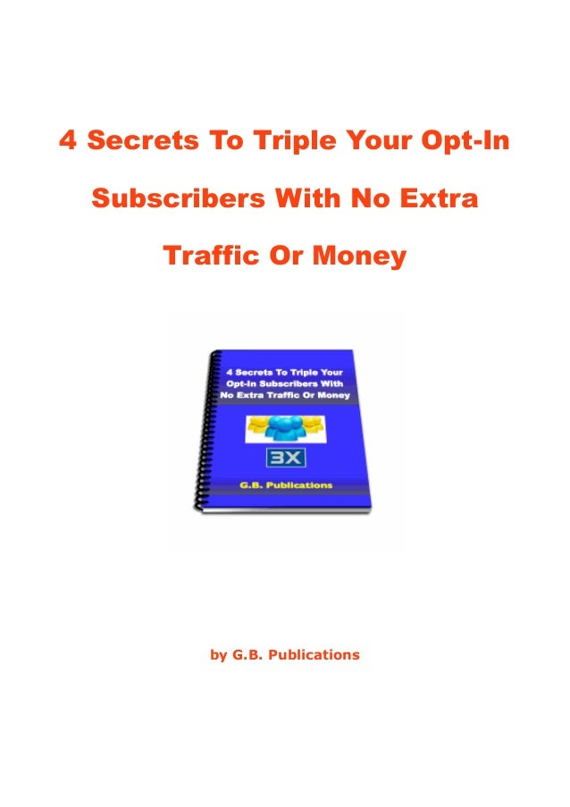 4 Secrets To Triple Your Opt In Subscribers With No Extra Traffic Or Money