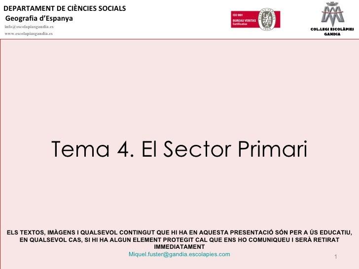 Tema 4. El Sector Primari ELS TEXTOS, IMÀGENS I QUALSEVOL CONTINGUT QUE HI HA EN AQUESTA PRESENTACIÓ SÓN PER A ÚS EDUCATIU...