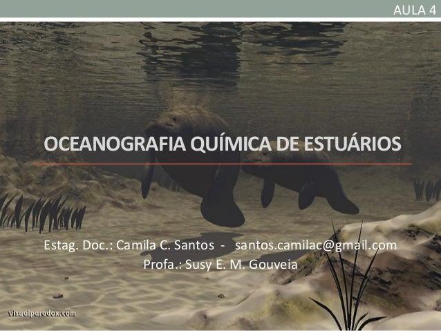AULA 4OCEANOGRAFIA QUÍMICA DE ESTUÁRIOSEstag. Doc.: Camila C. Santos - santos.camilac@gmail.com                Profa.: Sus...